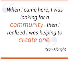 When I came here, I was looking for a community. Then I realized I was helping to create one.