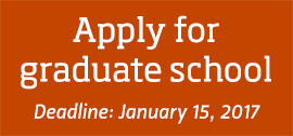 Apply for graduate school. Deadline: January 15, 2017.