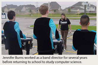 Jennifer Burns worked as a band director for several years  before returning to school to study computer science.