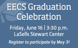 EECS Graduation Celebration; Friday, June 16, 3:30 p.m.; LaSells Stewart Center; Register to participate by May 31