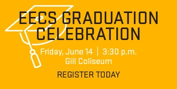 EECS Graduation Celebrations, Friday, June 14, 3:30 p.m., Gill Coliseum. Registration coming soon.