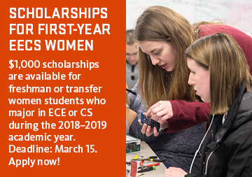 Graphic: Scholarship for first-year EECS women. $1,000 scholarships are available for freshman or transfer women students who major in ECE or CS during the 2018–2019 academic year. Deadline: March 15. Apply now!